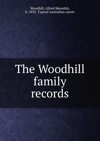 Alfred Meredith Woodhill The Woodhill family records