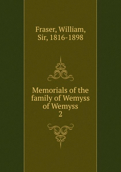 William Fraser Memorials of the family of Wemyss of Wemyss