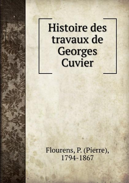 Flourens Pierre Histoire des travaux de Georges Cuvier