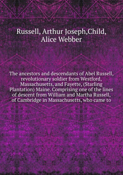 Arthur Joseph Russell The ancestors and descendants of Abel Russell, revolutionary soldier from Westford, Massachusetts, and Fayette, (Starling Plantation) Maine. кроссовки starling bage 2013