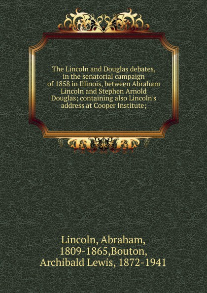Abraham Lincoln The Lincoln and Douglas debates, in the senatorial campaign of 1858 in Illinois, between Abraham Lincoln and Stephen Arnold Douglas grahame smith s abraham lincoln vampire hunter