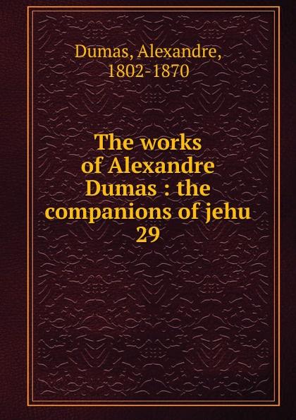 Alexandre Dumas The works of Alexandre Dumas александр дюма the companions of jehu volume 1