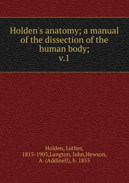 Luther Holden Holden.s anatomy anatomy a cutaway look inside the human body