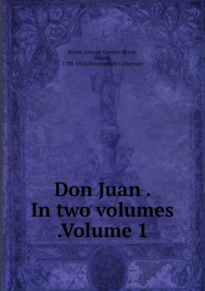George Gordon Byron Don Juan In two volumes Volume 1