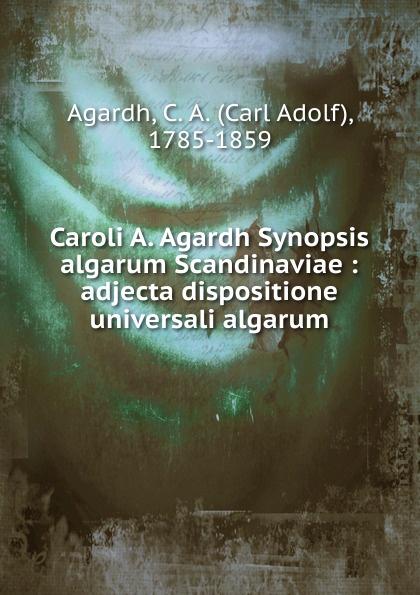 Carl Adolf Agardh Caroli A. Agardh Synopsis algarum Scandinaviae carl adolf agardh systema algarum latin edition