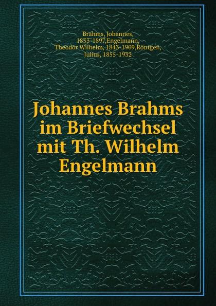 Johannes Brahms Johannes Brahms im Briefwechsel mit Th. Wilhelm Engelmann johannes brahms