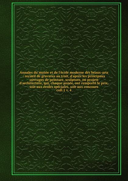 Charles Paul Landon Annales du musee et de l.ecole moderne des beaux-arts charles paul landon annales du musee et de l ecole moderne des beaux arts recueil de gravures