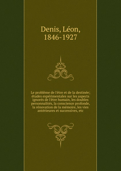Léon Denis Le probleme de l.etre et de la destinee léon larmand les poetes de la ripaille