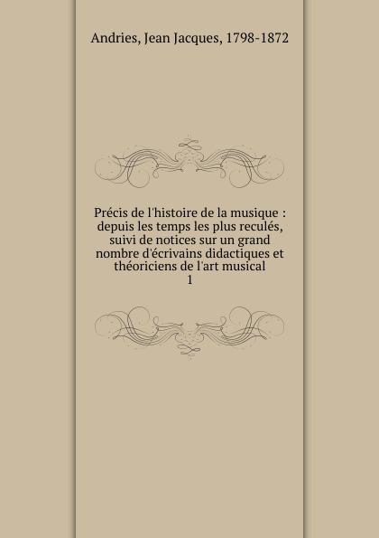 Jean Jacques Andries Precis de l.histoire de la musique d l abbé principes de la musique pratique