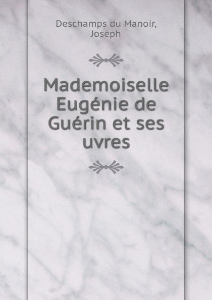 Deschamps du Manoir Mademoiselle Eugenie de Guerin et ses uvres все цены
