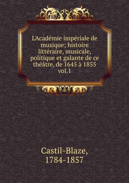 Castil-Blaze L.Academie imperiale de musique castil blaze l academie imperiale de musique french edition