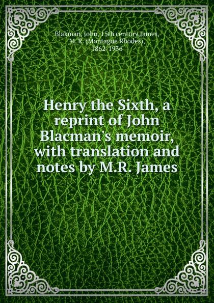 лучшая цена John Blakman Henry the Sixth, a reprint of John Blacman.s memoir