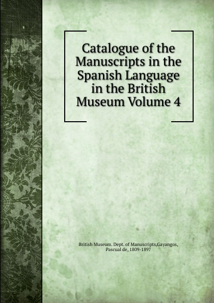 Pascual de Gayangos Catalogue of the Manuscripts in the Spanish Language in the British Museum Volume 4 недорого