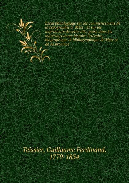 цена на Guillaume Ferdinand Teissier Essai philologique sur les commencemens de la typographie a Metz