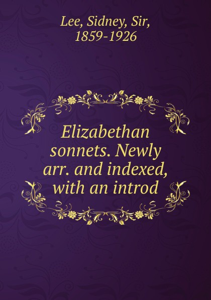 Sidney Lee Elizabethan sonnets. Newly arr. and indexed