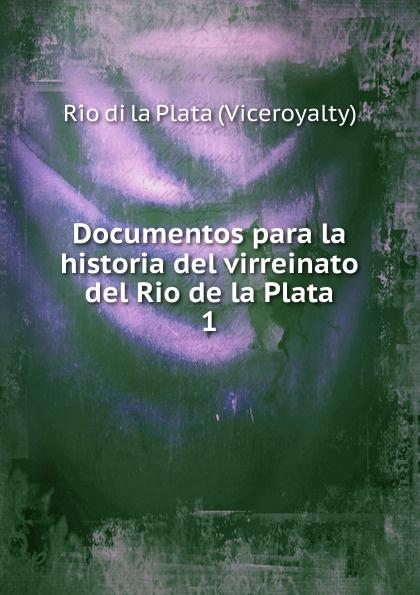 где купить Río di la Plata Viceroyalty Documentos para la historia del virreinato del Rio de la Plata по лучшей цене