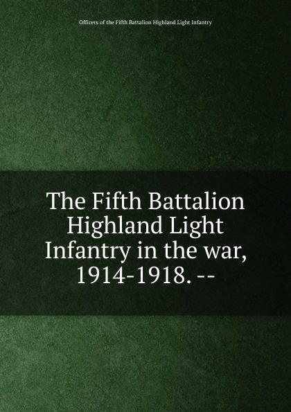 The Fifth Battalion Highland Light Infantry in the war, 1914-1918. книги издательство колибри три цвета знамени генералы и комиссары 1914 1921