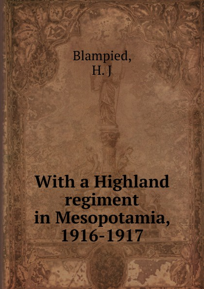 H.J. Blampied With a Highland regiment in Mesopotamia, 1916-1917