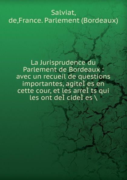 de Salviat La Jurisprudence du Parlement de Bordeaux
