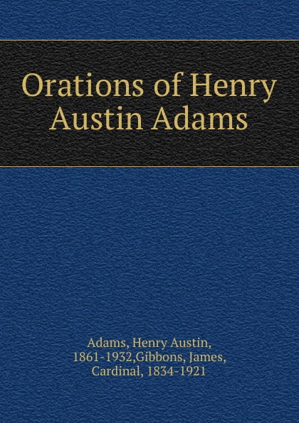 Henry Austin Adams Orations of Henry Austin Adams r austin freeman osirise silm