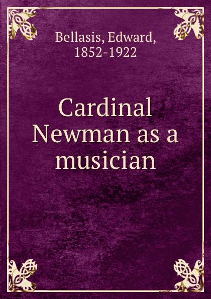 Edward Bellasis Cardinal Newman as a musician bellasis edward cardinal newman as a musician