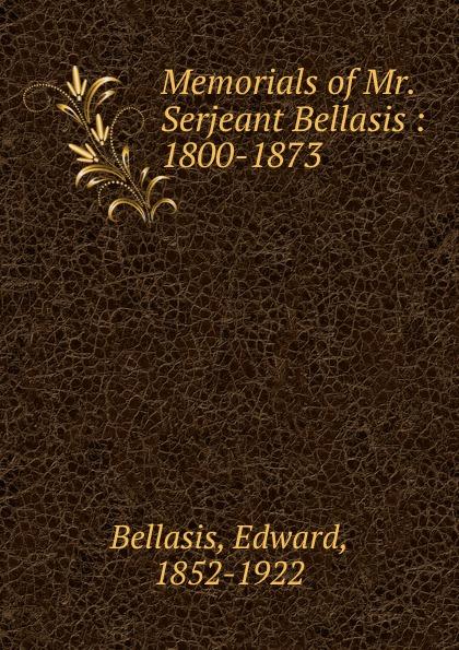 Edward Bellasis Memorials of Mr. Serjeant Bellasis bellasis edward cardinal newman as a musician