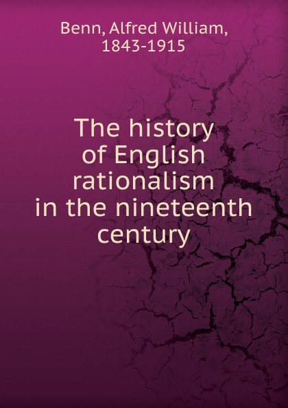 Alfred William Benn The history of English rationalism in the nineteenth century benn alfred william history of modern philosophy