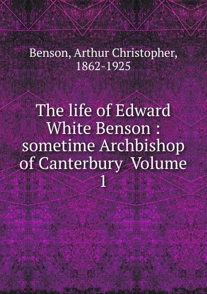 Arthur Christopher Benson The life of Edward White Benson ld benson benson malorys morte darthur