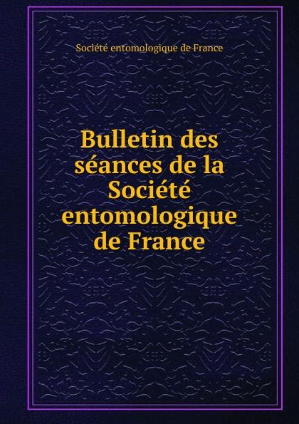 Bulletin des seances de la Societe entomologique de France