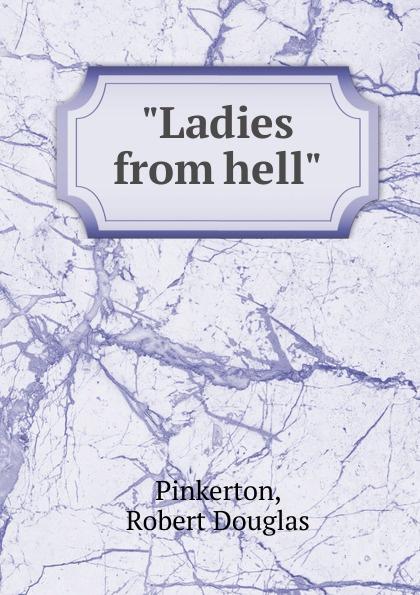 Robert Douglas Pinkerton Ladies from hell все цены