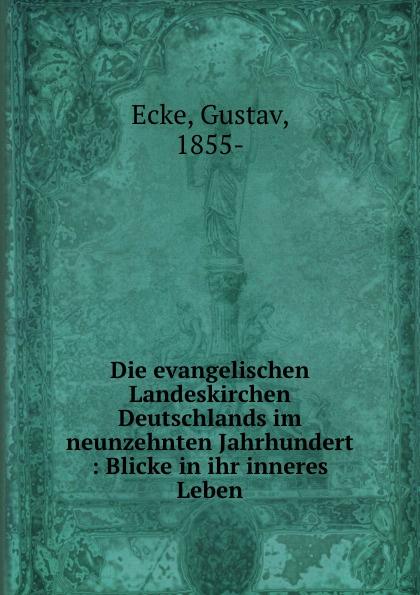 Gustav Ecke Die evangelischen Landeskirchen Deutschlands im neunzehnten Jahrhundert georg korn die heilkunde im neunzehnten jahrhundert