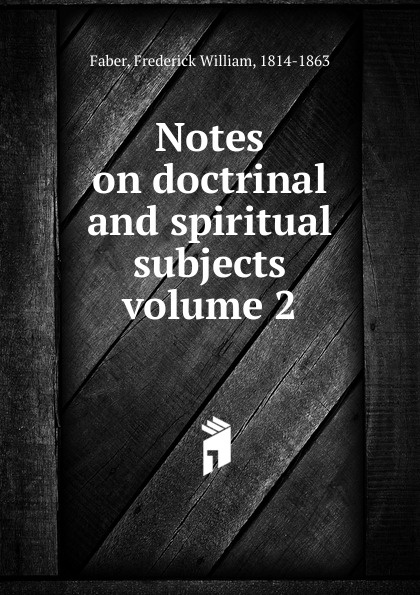 Frederick William Faber Notes on doctrinal and spiritual subjects volume 2 anne dutton s letters on spiritual subjects