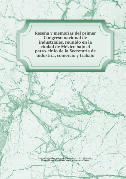 Resena y memorias del primer Congreso nacional de industriales, reunido en la ciudad de Mexico bajo el patro-cinio de la Secretaria de industria, comercio y trabajo цена