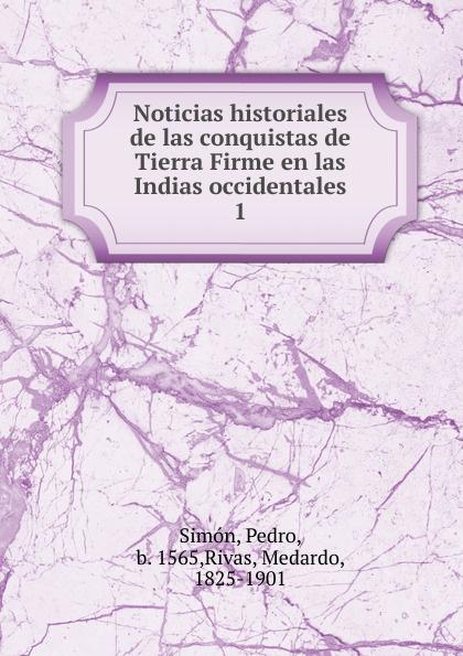 лучшая цена Pedro Simón Noticias historiales de las conquistas de Tierra Firme en las Indias occidentales