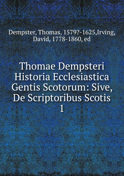 Thomas Dempster Thomae Dempsteri Historia Ecclesiastica Gentis Scotorum saint bede historia ecclesiastica gentis anglorum latin edition