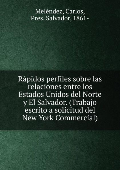 Carlos Meléndez Rapidos perfiles sobre las relaciones entre los Estados Unidos del Norte y El Salvador. (Trabajo escrito a solicitud del New York Commercial) capó rodríguez aspectos juridicos de las relaciones entre los estados unidos y puerto rico