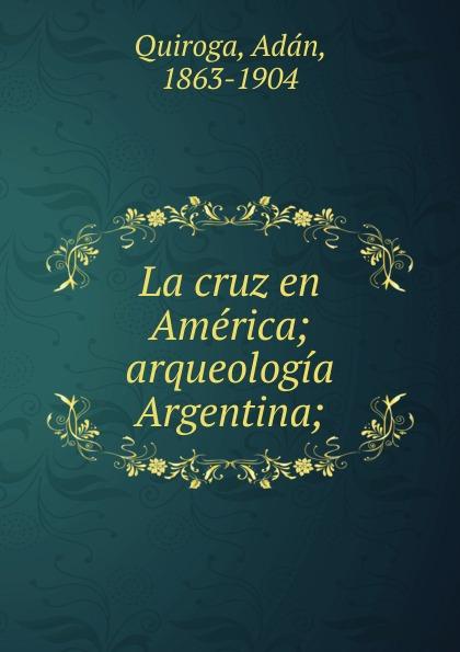 Adán Quiroga La cruz en America cuarteto de nos buenos aires