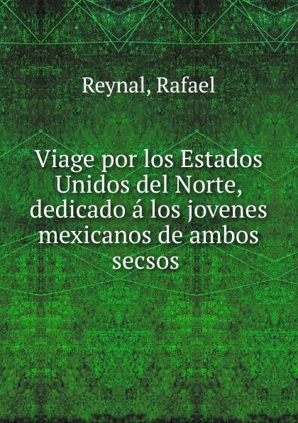Rafael Reynal Viage por los Estados Unidos del Norte, dedicado a los jovenes mexicanos de ambos secsos стоимость