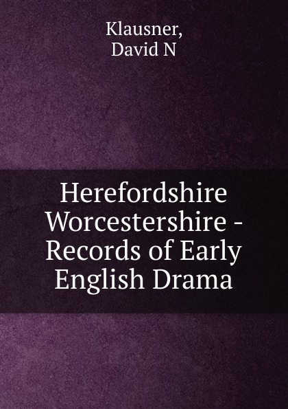 David N. Klausner Herefordshire Worcestershire - Records of Early English Drama recent indian english drama