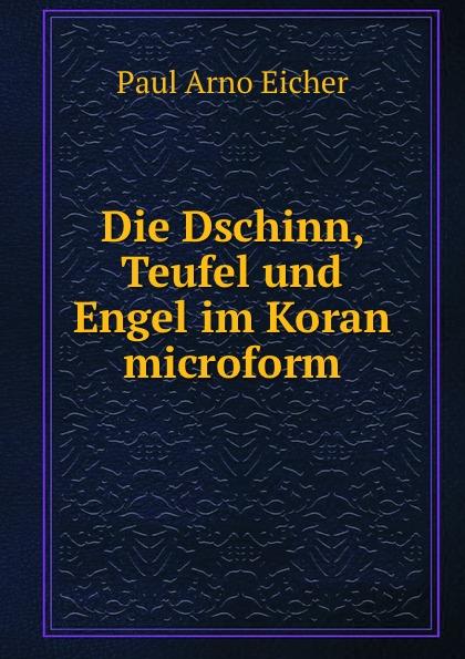 P. Arno Eicher Die Dschinn, Teufel und Engel im Koran microform