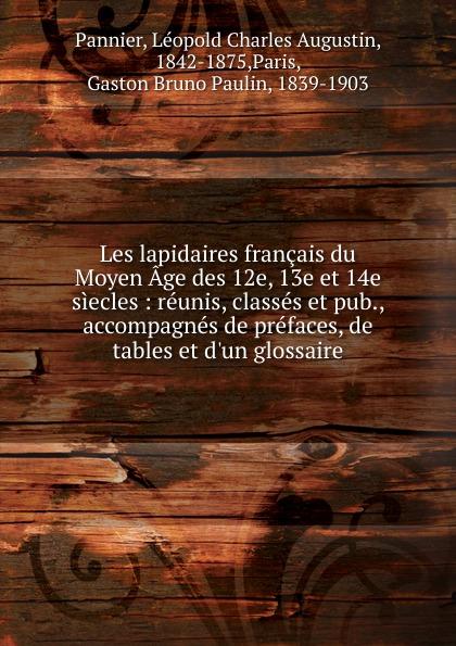 Léopold Charles Augustin Pannier Les lapidaires francais du Moyen Age des 12e, 13e et 14e siecles цена
