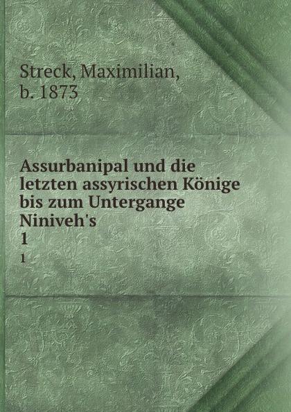 цены Maximilian Streck Assurbanipal und die letzten assyrischen Konige bis zum Untergange Niniveh.s