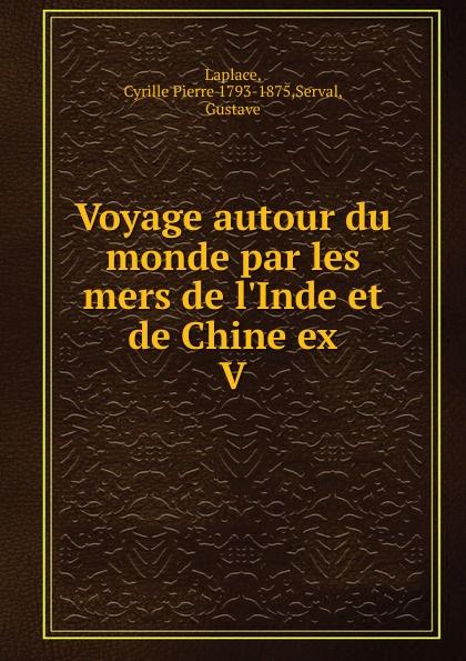 Cyrille Pierre Laplace Voyage autour du monde par les mers de l.Inde et de Chine ex guillaume de la galaisière voyage dans les mers de l inde t 3