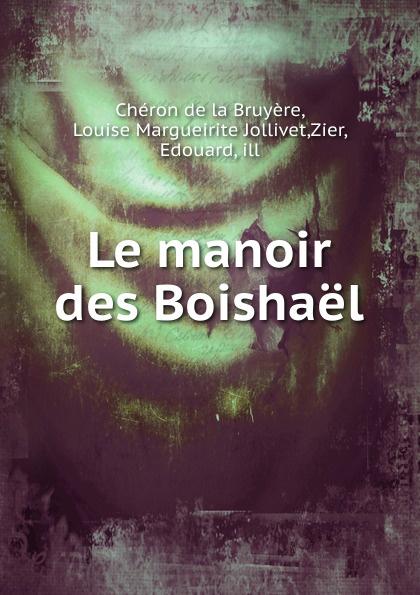Chéron de la Bruyère Le manoir des Boishael все цены