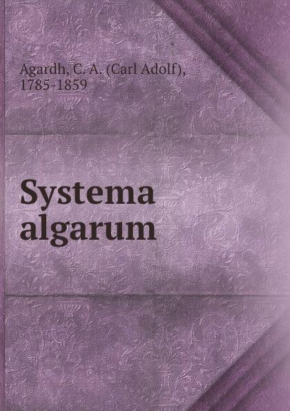 Carl Adolf Agardh Systema algarum carl adolf agardh systema algarum latin edition