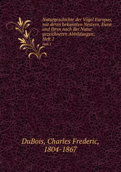 Charles Frederic DuBois Naturgeschichte der Vogel Europas, mit deren bekannten Nestern, Eiern und ihren nach der Natur gezeichneten Abbildungen k i brodtmann naturgeschichte und abbildungen der vogel nach den neuesten systemen bearbeitet