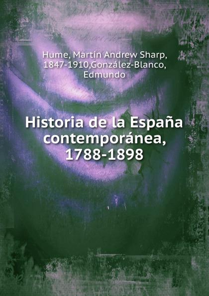 Hume Martin Andrew Historia de la Espana contemporanea, 1788-1898 la espana moderna classic reprint