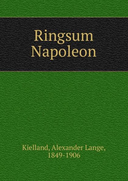 Alexander Lange Kielland Ringsum Napoleon