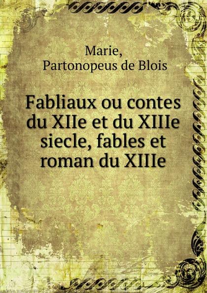 лучшая цена Partonopeus de Blois Marie Fabliaux ou contes du XIIe et du XIIIe siecle, fables et roman du XIIIe