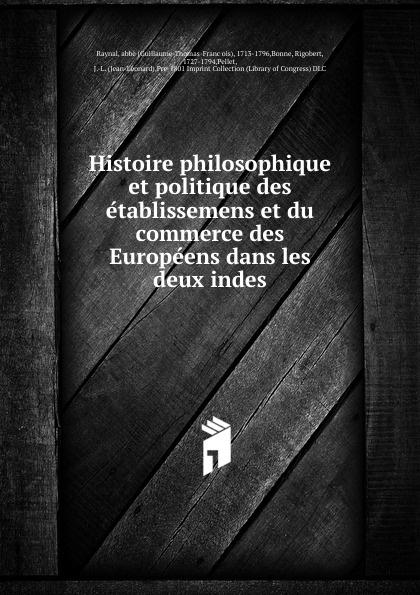цена Guillaume-Thomas-François Raynal Histoire philosophique et politique des etablissemens et du commerce des Europeens dans les deux indes онлайн в 2017 году